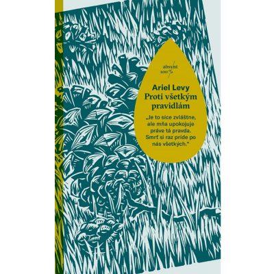 Proti všetkým pravidlám - Ariel Levy / kniha