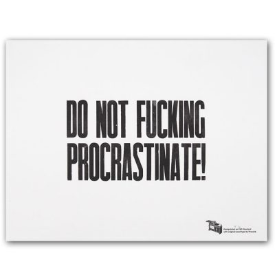 Do not f*cking procrastinate!, A2 - Pressink / grafika