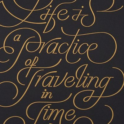 Life is a practice of traveling in time, A2 - Pressink / grafika