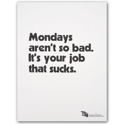 Mondays aren´t so bad. It´s your job that sucks. A2 - Pressink / grafika