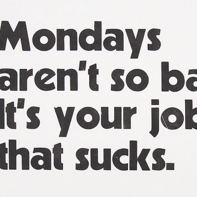 Mondays aren´t so bad. It´s your job that sucks. A2 - Pressink / grafika