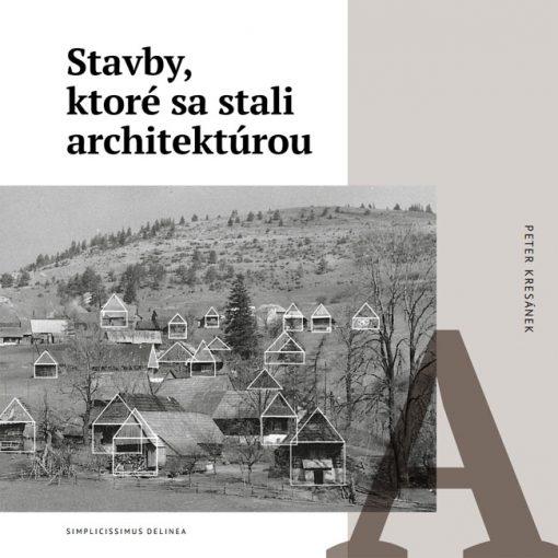 Stavby, ktoré sa stali architektúrou - P. Kresánek / kniha