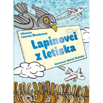 Lapinovci z Letiska - Viktória Laurent-Škrabalová kniha