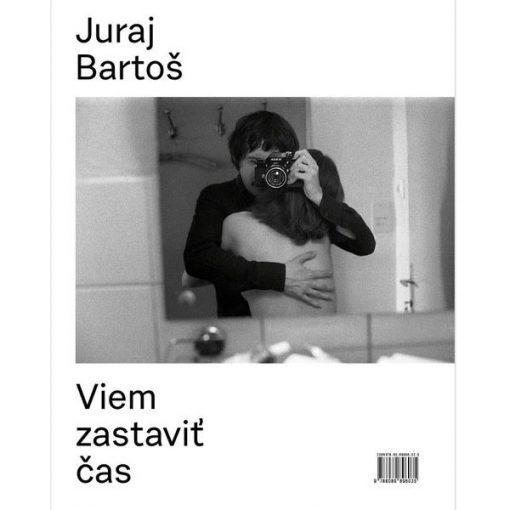 Viem zastaviť čas - Juraj Bartoš / kniha