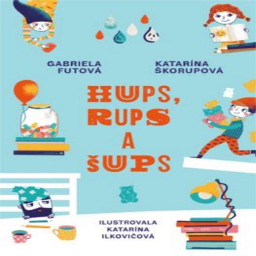 Hups, Rups a Šups - Gabriela Futová, Katarína Škorupová / kniha