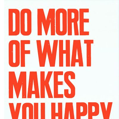 Do more of what makes you happy - Pressink / grafika