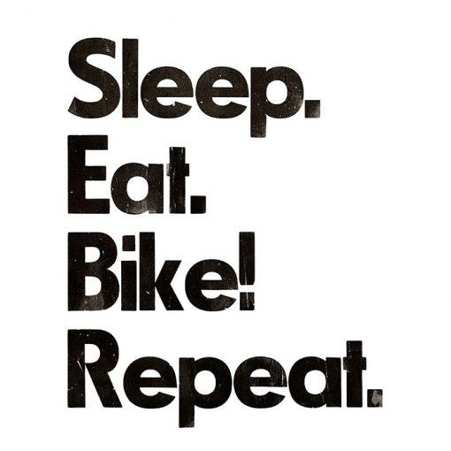 Eat. Sleep. Bike! Repeat. - Pressink / grafika
