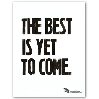The best is yet to come - Pressink / grafika