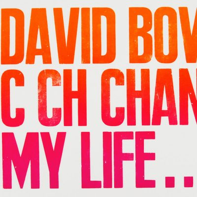 David Bowie c ch changed my life - Pressink / grafika