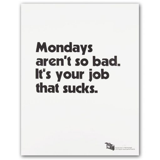 Mondays aren´t so bad. It´s your job that sucks. - Pressink / grafika