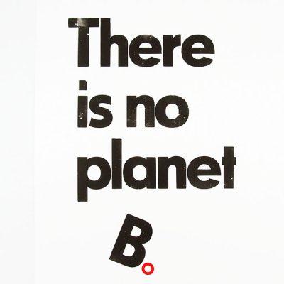 There is no planet B. - Pressink / grafika