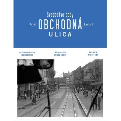 Svedectvo doby: Obchodná ulica - J. Bartoš / kniha