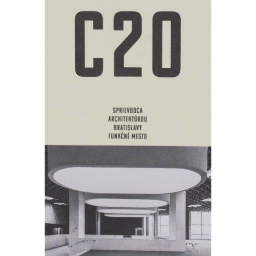 C20: Sprievodca architektúrou Bratislavy - Funkčné mesto / kniha