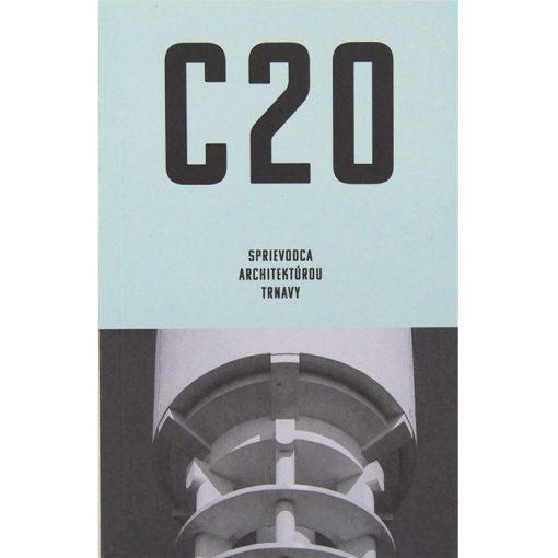 C20: Sprievodca architektúrou Trnavy / kniha