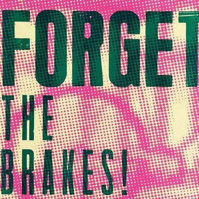 Forget the brakes! - Noistypo / grafika